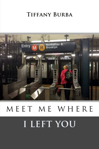 Meet Me Where I Left You by Tiffany Burba-Book Cover